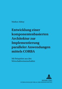 Entwicklung einer komponentenbasierten Architektur zur Implementierung paralleler Anwendungen mittels CORBA von Aleksy,  Markus