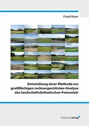 Entwicklung einer Methode zur großflächigen rechnergestützten Analyse des landschaftsästhetischen Potenzials von Roser,  Frank