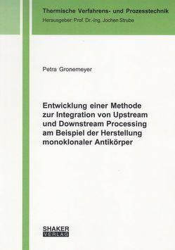 Entwicklung einer Methode zur Integration von Upstream und Downstream Processing am Beispiel der Herstellung monoklonaler Antikörper von Gronemeyer,  Petra