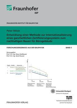 Entwicklung einer Methode zur Internationalisierung eines ganzheitlichen Zertifizierungssystems zum nachhaltigen Bauen für Bürogebäude. von Hauser,  Gerd, Mösle,  Peter, Sedlbauer,  Klaus