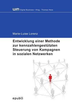 Entwicklung einer Methode zur kennzahlengestützten Steuerung von Kampagnen in sozialen Netzwerken von Lorenz,  Marie-Luise
