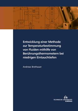 Entwicklung einer Methode zur Temperaturbestimmung von Fluiden mithilfe von Berührungsthermometern bei niedrigen Eintauchtiefen von Brethauer,  Andreas