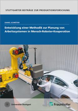 Entwicklung einer Methodik zur Planung von Arbeitssystemen in Mensch-Roboter-Kooperation. von Schröter,  Daniel