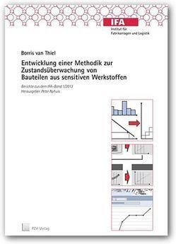 Entwicklung einer Methodik zur Zustandsüberwachung von Bauteilen aus sensitiven Werkstoffen von Nyhuis,  Peter, Thiel,  Borris van