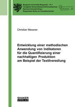 Entwicklung einer methodischen Anwendung von Indikatoren für die Quantifizierung einer nachhaltigen Produktion am Beispiel der Textilveredlung von Messner,  Christian