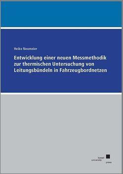 Entwicklung einer neuen Messmethodik zur thermischen Untersuchung von Leitungsbündeln in Fahrzeugbordnetzen von Neumeier,  Heiko