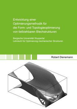 Entwicklung einer Optimierungsmethodik für die Form- und Topologieoptimierung von tiefziehbaren Blechstrukturen von Dienemann,  Robert