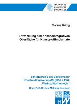 Entwicklung einer osseointegrativen Oberfläche für Kunststoffimplantate von König,  Markus