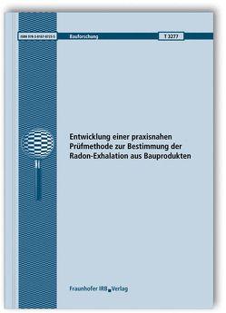 Entwicklung einer praxisnahen Prüfmethode zur Bestimmung der Radon-Exhalation aus Bauprodukten. von Jann,  Oliver, Kemski,  Joachim, Klingel,  Ralf, Krocker,  Christian, Richter,  Matthias, Schneider,  Uwe