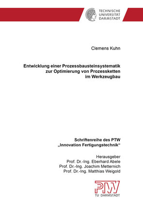 Entwicklung einer Prozessbausteinsystematik zur Optimierung von Prozessketten im Werkzeugbau von Kühn,  Clemens