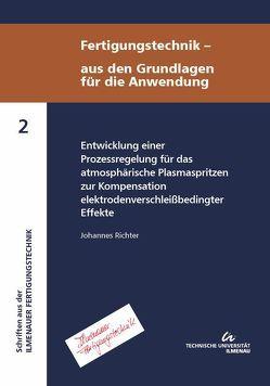 Entwicklung einer Prozessregelung für das atmosphärische Plasmaspritzen zur Kompensation elektrodenverschleißbedingter Effekte von Richter,  Johannes