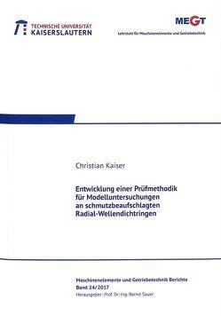 Entwicklung einer Prüfmethodik für Modelluntersuchungen an schmutzbeaufschlagten Radial-Wellendichtringen von Kaiser,  Christian