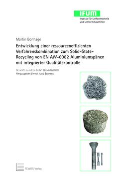 Entwicklung einer ressourceneffizienten Verfahrens kombination zum Solid-State-Recycling von EN AW-6082 Aluminiumspänen mit integrierter Qualitätskontrolle von Behrens,  Bernd-Arno, Bonhage,  Martin