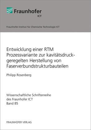 Entwicklung einer RTM Prozessvariante zur kavitätsdruckgeregelten Herstellung von Faserverbundstrukturbauteilen. von Rosenberg,  Philipp