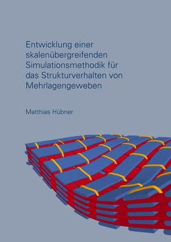 Entwicklung einer skalenübergreifenden Simulationsmethodik für das Strukturverhalten von Mehrlagengeweben von Hübner,  Matthias