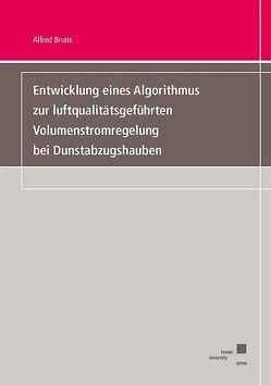 Entwicklung eines Algorithmus zur luftqualitätsgeführten Volumenstromregelung bei Dunstabzugshauben von Bruns,  Alfred