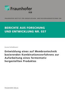 Entwicklung eines auf Membrantechnik basierenden Kombinationsverfahrens zur Aufarbeitung eines fermentativ hergestellten Produktes. von Schließmann,  Ursula