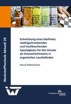 Entwicklung eines bleifreien, niedrigschmelzenden und hochbrechenden Spezialglases für den Einsatz als Streuschichtmatrix in organischen Leuchtdioden von Rabenbauer,  Pascal