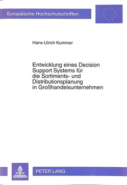 Entwicklung eines Decision Support Systems für die Sortiments- und Distributionsplanung in Großhandelsunternehmen von Kummer,  Hans-Ulrich