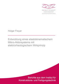 Entwicklung eines elastokinematischem Mikro-Aktorsystems mit elektrorheologischem Wirkprinzip von Freyer,  Holger Martin