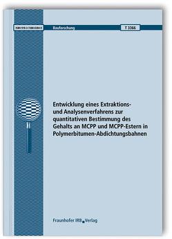 Entwicklung eines Extraktions- und Analysenverfahrens zur quantitativen Bestimmung des Gehalts an MCPP und MCPP-Estern in Polymerbitumen-Abdichtungsbahnen. von Johann,  Sabine, Schmohl,  Andreas