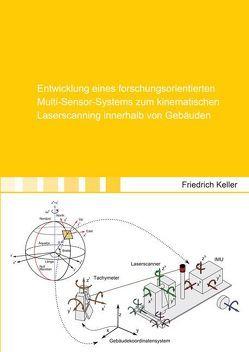 Entwicklung eines forschungsorientierten Multi-Sensor-Systems zum kinematischen Laserscanning innerhalb von Gebäuden von Keller,  Friedrich