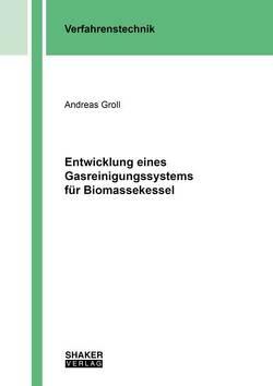Entwicklung eines Gasreinigungssystems für Biomassekessel von Groll,  Andreas
