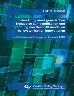 Entwicklung eines generischen Konzeptes zur Identifikation und Einordnung von Geschäftsmodellen bei systemischen Innovationen von Melchert,  Stephan