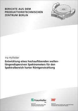 Entwicklung eines hochauflösenden wellenlängendispersiven Spektrometers für den Spektralbereich harter Röntgenstrahlung. von Holfelder,  Ina, Uhlmann,  Eckart