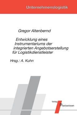 Entwicklung eines Instrumentariums der integrierten Angebotserstellung für Logistikdienstleister von Altenbernd,  Gregor, Kuhn,  Axel