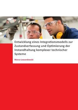 Entwicklung eines Integrationsmodells zur Zustandserfassung und Optimierung der Instandhaltung komplexer technischer Systeme von Lewandowski,  Marco