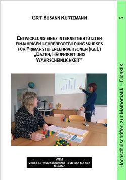 """Entwicklung eines internetgestützten einjährigen Lehrerfortbildungskurses für Primarstufenlehrpersonen (igeL) """"Daten, Häufigkeit und Wahrscheinlichkeit"""" von Kurtzmann,  Grit Susann"""
