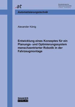 Entwicklung eines Konzeptes für ein Planungs- und Optimierungssystem menschzentrierter Robotik in der Fahrzeugmontage von Koenig,  Alexander