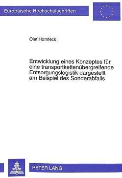 Entwicklung eines Konzeptes für eine transportkettenübergreifende Entsorgungslogistik dargestellt am Beispiel des Sonderabfalls von Hornfeck,  Olaf