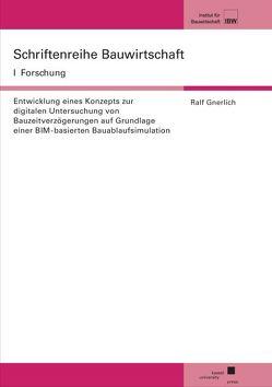 Entwicklung eines Konzepts zur digitalen Untersuchung von Bauzeitverzögerungen auf Grundlage einer BIM-basierten Bauablaufsimulation von Gnerlich,  Ralf
