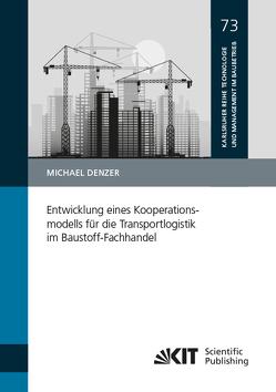 Entwicklung eines Kooperationsmodells für die Transportlogistik im Baustoff-Fachhandel von Denzer,  Michael