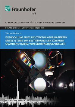 Entwicklung eines Lichtmodulator-basierten Messsystems zur Bestimmung der externen Quanteneffizienz von Mehrfachsolarzellen. von Mißbach,  Thomas