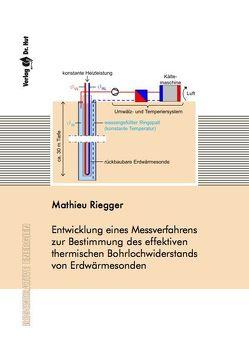 Entwicklung eines Messverfahrens zur Bestimmung des effektiven thermischen Bohrlochwiderstands von Erdwärmesonden von Riegger,  Mathieu