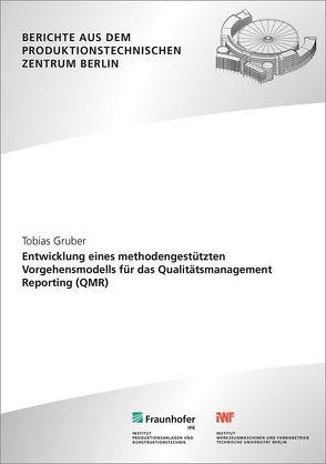 Entwicklung eines methodengestützten Vorgehensmodells für das Qualitätsmanagement Reporting (QMR). von Gruber,  Tobias, Jochem,  Roland