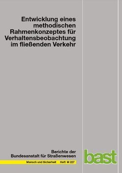 Entwicklung eines methodischen Rahmenkonzepts für Verhaltensbeobachtung im fließenden Verkehr von Hautzinger,  Heinz, Pfeiffer,  Manfred, Schmidt,  Jochen