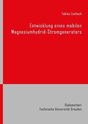 Entwicklung eines mobilen Magnesiumhydrid-Stromgenerators von Zschech,  Tobias