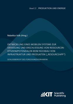 """Entwicklung eines mobilen Systems zur Erfassung und Erschließung von Ressourceneffizienzpotenzialen beim Rückbau von Infrastruktur und Produkten (""""ResourceApp""""): Schlussbericht des Forschungsvorhabens von Volk,  Rebekka"""