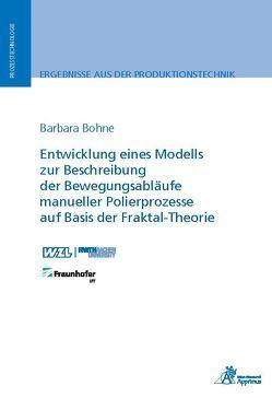 Entwicklung eines Modells zur Beschreibung der Bewegungsabläufe manueller Polierprozesse auf Basis der Fraktal-Theorie von Bohne,  Barbara
