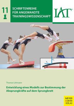Entwicklung eines Modells zur Bestimmung der Absprungkräfte auf dem Sprungbrett von Lehmann,  Thomas