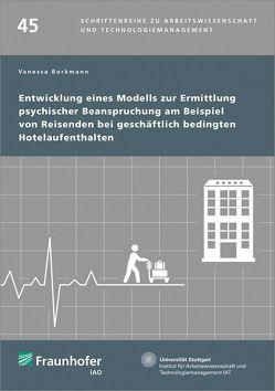 Entwicklung eines Modells zur Ermittlung psychischer Beanspruchung am Beispiel von Reisenden bei geschäftlich bedingten Hotelaufenthalten. von Borkmann,  Vanessa, Bullinger,  Hans-Jörg, Spath,  Dieter