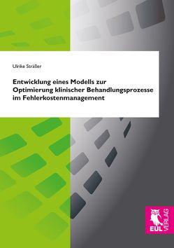 Entwicklung eines Modells zur Optimierung klinischer Behandlungsprozesse im Fehlerkostenmanagement von Sträßer,  Ulrike