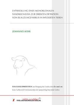 Entwicklung eines monoklonalen Sandwich-ELISA zur direkten Detektion von Blauzungenvirus in infizierten Tieren von Kohl,  Johannes