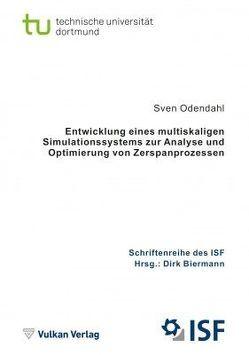 Entwicklung eines multiskaligen Simulationssystems zur Analyse und Optimierung von Zerspanprozessen von Odendahl,  Sven