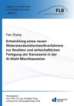 Entwicklung eines neuen Widerstandsnietschweißverfahrens zur flexiblen und wirtschaftlichen Fertigung der Karosserie in der Al-Stahl-Mischbauweise von Zhang,  Fan