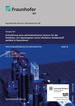 Entwicklung eines photoakustischen Sensors für die Detektion von Spurengasen sowie ultrafeiner Kohlenstoffpartikel in Gasströmen. von Leistner,  Philip, Mehra,  Schew-Ram, Sedlbauer,  Klaus, Sel,  Sergej